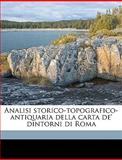 Analisi Storico-Topografico-Antiquaria Della Carta de' Dintorni Di Rom, A 1792-1839 Nibby, 1149280484