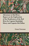 Adventure in Red River - Report on the Exploration of the Headwaters of the Red River by Captain Randolph Marcy and Captain, Grant Foreman, 1406750484