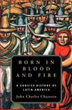Born in Blood and Fire, John Charles Chasteen, 0393050483