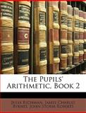 The Pupils' Arithmetic, Book, Julia Richman and James Charles Byrnes, 1147290482