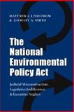The National Environmental Policy Act : Judicial Misconstruction, Legislative Indifference, and Executive Neglect, Lindstrom, Matthew J. and Smith, Zachary A., 1603440488