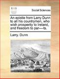 An Epistle from Larry Dunn to All His Countrymen, Who Wish Prosperity to Ireland, and Freedom to Par----Ts, Larry Dunn, 1140700480