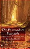 The Postmodern Fairy Tale : Folkloric Intertexts in Contempoary Fiction, Smith, Kevin Paul, 023050048X