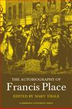 The Autobiography of Francis Place, 1771-1854, , 0521280486