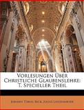 Vorlesungen Ãœber Christliche Glaubenslehre, Johann Tobias Beck and Julius Lindenmeyer, 1147580480