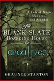 The Blank Slate Boarding House for Creatives, Chaunce Stanton, 1482580489