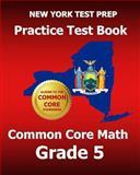 NEW YORK TEST PREP Practice Test Book Common Core Math Grade 5, Test Master Test Master Press New York, 1495210480