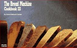 The Bread Machine Cookbook III, Donna R. German and Donna Rathmell German, 1558670483
