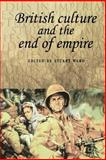 British Culture and the End of Empire, Ward, Stuart, 0719060486