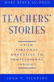 Teachers' Stories : From Personal Narrative to Professional Insight, Jalongo, Mary Renck and Isenberg, Joan P., 0787900486