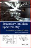 Secondary Ion Mass Spectrometry : An Introduction to Principles and Practices, van der Heide, Paul, 1118480481