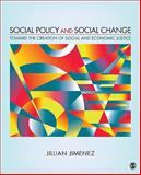 Social Policy and Social Change : Toward the Creation of Social and Economic Justice, Jimenez, Jillian, 1412960487