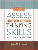 How to Assess Higher-Order Thinking Skills in Your Classroom, Brookhart, Susan M., 1416610480