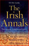 The Irish Annals : Their Genesis, Evolution and History, McCarthy, Daniel P., 1846820480
