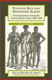 Planting Rice and Harvesting Slaves : Transformations along the Guinea-Bissau Coast,1400-1900, Hawthorne, Walter, 0325070490