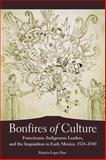 Bonfires of Culture : Franciscans, Indigenous Leaders, and the Inquisition in Early Mexico, 1524-1540, Don, Patricia Lopes, 0806140496
