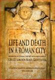 Life and Death in a Roman City : Excavation of a Roman cemetery with a mass grave at 120-122 London Road, Gloucester, Loe, Louise and Marquez-Grant, Nicholas, 0904220494