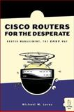 Cisco Routers for the Desperate : Router Management, the Easy Way, Lucas, Michael, 1593270496