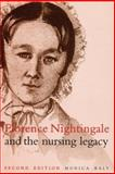 Florence Nightingale and the Nursing Legacy, Baly, Monica E., 1861560494