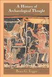 A History of Archaeological Thought, Trigger, Bruce G., 0521600499