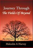 Journey Through the Fields of Beyond:An Odyssey of the Soul, Malcolm A. Harvey, 059565049X
