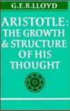 Aristotle : The Growth and Structure of His Thought, Lloyd, G. E., 052107049X