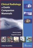 Clinical Radiology of Exotic Companion Mammals, Capello, Vittorio and Lennox, Angela M., 0813810493