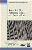 Slope Stability, Retaining Walls, and Foundations : Selected Papers from the 2009 GeoHunan International Conference, August 3-6, 2009, Changsha, Hunan, China, Louis Ge, Jinyuan Liu, James C. Ni, Zhaoyi He, 0784410496