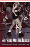 Working Out in Japan : Shaping the Female Body in Tokyo Fitness Clubs, Spielvogel, Laura, 0822330490