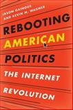 Rebooting American Politics : The Internet Revolution, Gainous/Wagner and Wagner, Jason, 1442210494