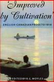 Improved by Cultivation : An Anthology of English Canadian Prose to 1914, Moyles, R. G., 1551110490