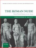 The Roman Nude : Heroic Portrait Statuary 200 BC-AD 300, Hallett, Christopher H., 0199240493