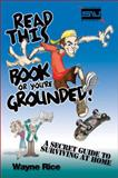 Read This Book or You're Grounded!, Wayne Rice and Zondervan Publishing Staff, 0310250498