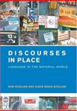 Discourses in Place : Language in the Material World, Scollon, Ronald and Wong Scollon, Suzie, 041529049X