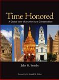 Time Honored : A Global View of Architectural Conservation, Stubbs, John H., 0470260491