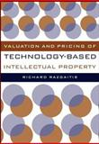 Valuation and Pricing of Technology-Based Intellectual Property, Razgaitis, Richard, 047125049X