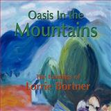 Oasis in the Mountains : The Paintings of Lorrie Bortner, Bortner, Lorrie, 1421890496