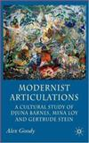 Modernist Articulations : A Cultural Study of Djuna Barnes, Mina Loy and Gertrude Stein, Goody, Alex, 0230500498