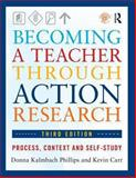Becoming a Teacher Through Action Research, Donna Kalmbach Phillips and Kevin Carr, 0415660491