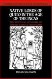 Native Lords of Quito in the Age of the Incas : The Political Economy of North Andean Chiefdoms, Salomon, Frank, 0521040493