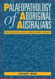 Palaeopathology of Aboriginal Australians : Health and Disease Across a Hunter-Gatherer Continent, Webb, Stephen, 0521110491