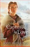 Captured by Love, Jody Hedlund, 0764210491