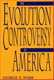 The Evolution Controversy in America, Webb, George E., 0813190495
