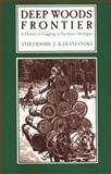 Deep Woods Frontier : A History of Logging in Northern Michigan, Karamanski, Theodore J., 081432049X