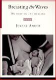 Breasting the Waves, Joanne Arnott, 0889740496