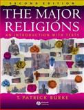 The Major Religions : An Introduction with Texts, Burke, T. Patrick, 140511049X