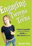 Engaging 'Tweens and Teens : A Brain-Compatible Approach to Reaching Middle and High School Students, Philp, Raleigh, 1890460494