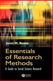 Essentials of Research Methods : A Guide to Social Science Research, Ruane, Janet M., 0631230491