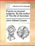 Poems on Several Subjects by the Author of the Life of Socrates, John Gilbert Cooper, 1170550495