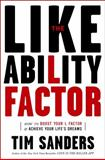 The Likeability Factor, Tim Sanders, 1400080495